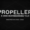 PROPELLER – A Vans Skateboarding Tour: Santiago, Chile