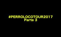 México #perrolocotour2017 parte 3.