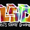 Krooked LSD : Let's Skate Dude