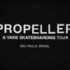 PROPELLER – A Vans Skateboarding Tour: São Paulo