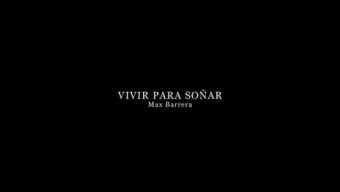 Vivir Para Soñar, a Max Barrera Documentary.